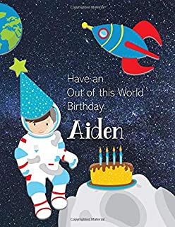 Have an Out of this World Birthday Aiden: Personalized Draw and Write Book with Name for Boy 3 Up