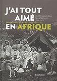 J'ai tout aimé en Afrique - Histoire des peres blancs belges 1880-2010