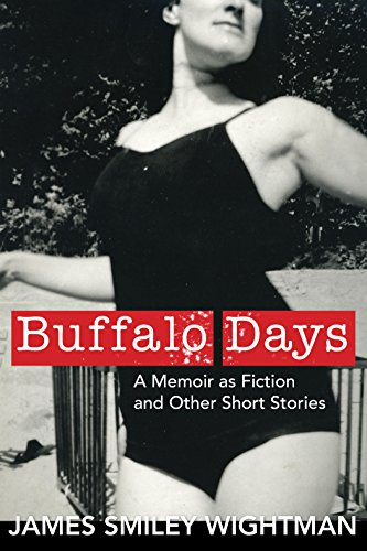 Buffalo Days: A Memoir as Fiction and Other Short Stories (English Edition)