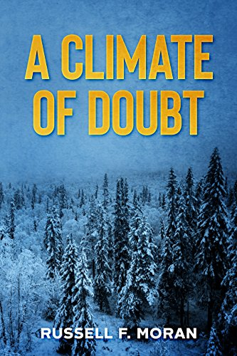 Book: A Climate of Doubt - A Novel of Climate Change by Russell F. Moran