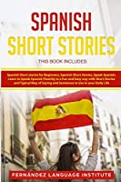 Spanish Short Stories: 3 Books in 1: Learn to Speak Spanish Fluently in a Fun and Easy Way with Short Stories and Typical Way of Saying and Sentences to Use in your Daily Life