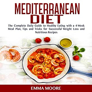 The Mediterranean Diet Plan: The Complete Daily Guide to Healthy Eating with a 4-Week Meal Plan, Tips and Tricks for Successful Weight Loss and Nutritious Recipes audiobook cover art