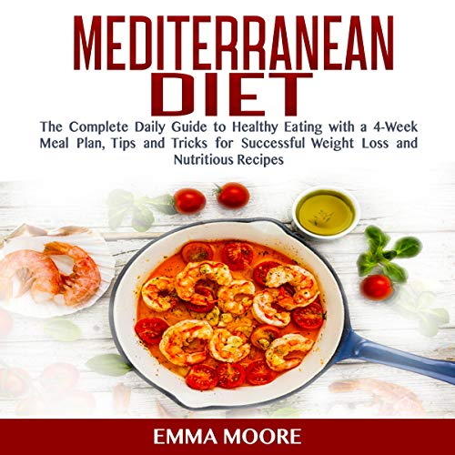 The Mediterranean Diet Plan: The Complete Daily Guide to Healthy Eating with a 4-Week Meal Plan, Tips and Tricks for Successful Weight Loss and Nutritious Recipes cover art
