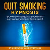 Quit Smoking Hypnosis: Guided Self-Hypnosis & Meditations to Stop Smoking Addiction & Smoking Cessation Including Positive Affirmations, Visualizations & Relaxation Techniques