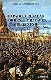 Papado, cruzadas y órdenes militares. Siglos XI-XIII (Historia. Serie menor)