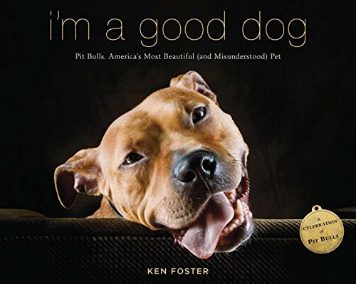I'm a Good Dog: Pit Bulls, America's Most Beautiful (and Misunderstood) Pet 1