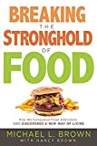 Breaking the Stronghold of Food: How We Conquered Food Addictions and Discovered a New Way of Living