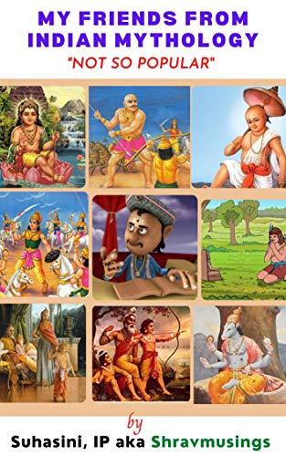 My Friends from Indian Mythology: Not So Popular by [Suhasini I.P.]