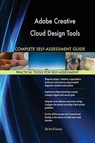 Adobe Creative Cloud Design Tools All-Inclusive Self-Assessment - More than 620 Success Criteria, Instant Visual Insights, Comprehensive Spreadsheet Dashboard, Auto-Prioritized for Quick Results