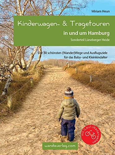 Kinderwagen- & Tragetouren in und um Hamburg: Sonderteil Lüneburger Heide. Die 50 schönsten (Wander)Wege und Ausflugsziele für das Baby- und Kleinkindalter (Kinderwagen-Wanderungen)