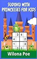 Sudoku with Princesses for Kids: Pretty Simple Sudoku Gift For Princess Girls who love Brain Challenges