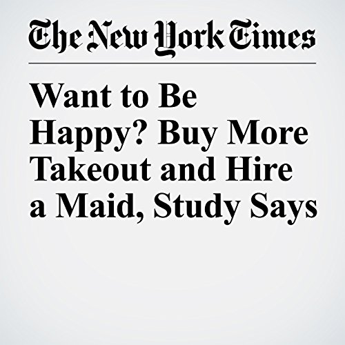 Want to Be Happy? Buy More Takeout and Hire a Maid, Study Says copertina