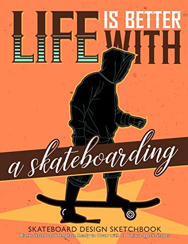 Life is Better with A Skateboarding Skateboard Design Sketchbook: V.2 An Activity Book for Creative Your Own Skateboard Blank Template Design Ready to Draw with 13 Unique Deck Shapes | 8.5*11 inches