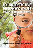 Follow Detective Rebekah And Mouse To Solve The Mysteries In The Town A Collection Of 8 Short Story Mysteries: Children'S Mystery (English Edition)