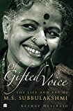 OF GIFTED VOICE: The Life and Art of M.S. Subbulakshmi (English Edition)