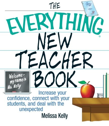 The Everything New Teacher Book: Increase Your Confidence, Connect With Your Students, and Deal With the Unexpected