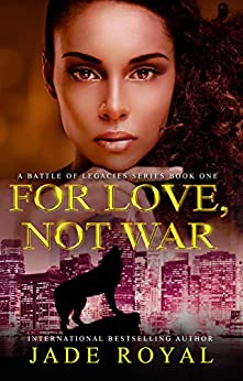 For Love, Not War: Book 1 (A Battle of Legacies Series) by [Jade Royal]
