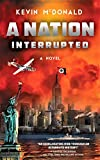 A Nation Interrupted: An Alternate History Novel (English Edition)