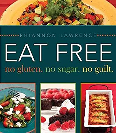 [(Eat Free No Gluten. No Sugar. No Guilt.)] [By (author) Rhiannon Lawrence] published on (March, 2011)