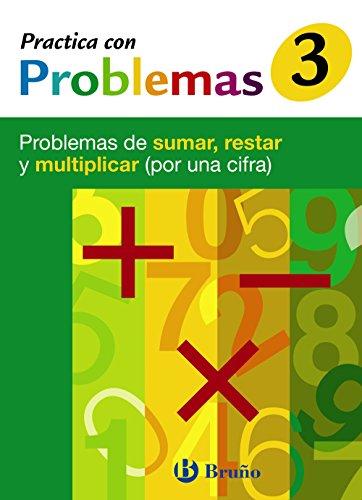 3 Practica con problemas de sumar, restar y multiplicar 1 cifra (Castellano - Material Complementario - Practica Con Problemas) - 9788421656921: ... sumar, restar y multiplicar (por una cifra)