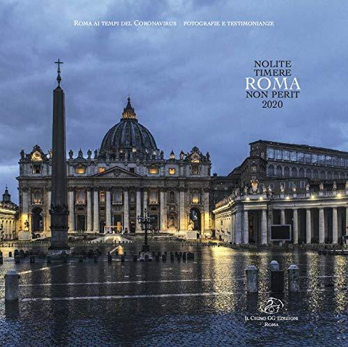 Nolite timere, Roma non perit 2020. Roma ai tempi del coronavirus. Fotografie e testimonianze
