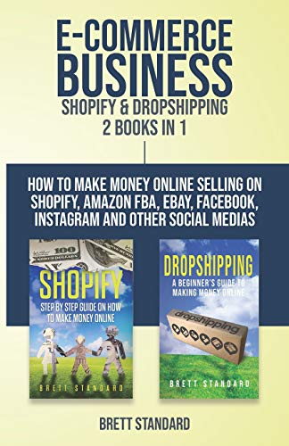 E-Commerce Business - Shopify & Dropshipping: 2 Books in 1: How to Make Money Online Selling on Shopify, Amazon FBA, eBay, Facebook, Instagram and Other Social Medias
