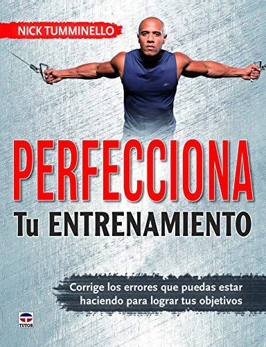 PERFECCIONA TU ENTRENAMIENTO: Corrige los errores que puedes estar haciendo para lograr tus objetivos