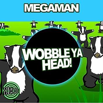Wobble Ya Head!