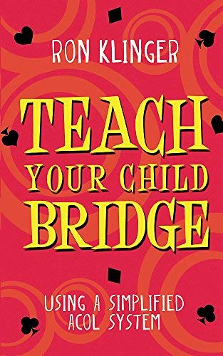 Teach Your Child Bridge: Using A Simplified Acol System (English Edition)の詳細を見る