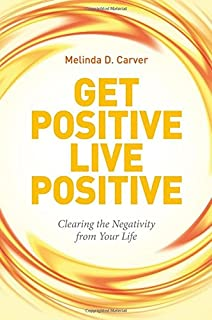 Get Positive Live Positive: Clearing the Negativity from Your Life