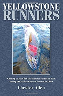 Yellowstone Runners: Chasing a dream fish in Yellowstone National Park during the Madison River's Famous Fall Run