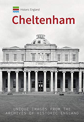 Historic England: Cheltenham: Unique Images from the Archives of Historic England