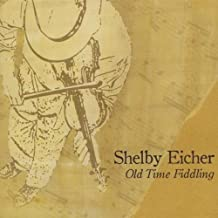 Old Time Fiddling by Shelby Eicher (2009-03-03)