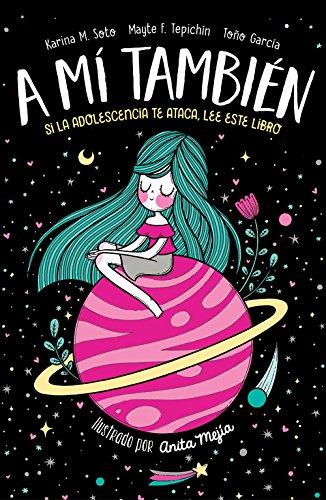 A mí también: Si la adolescencia te ataca, lee este libro (No ficción...