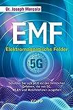 EMF - Elektromagnetische Felder: Schützen Sie sich jetzt vor den heimlichen Gefahren, die von 5G, WLAN und Mobiltelefonen ausgehen!