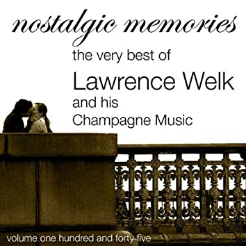 Nostalgic Memories-The Very Best Of Lawrence Welk And His Champagne Music-Vol. 145