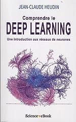 Comprendre le Deep Learning - Une introduction aux réseaux de neurones de Jean-Claude Heudin