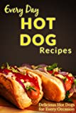 Hot Dog Recipes: Creative Twists On an Every Day Favourite (Everyday Recipes)