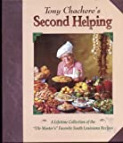 TONY CHACHERE S SECOND HELPING A Lifetime Collection of the OLE Master s Favorite Cajun & Creole Recipes