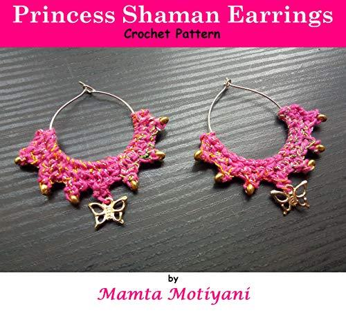 Princess Shaman Earrings | Crochet Pattern: Elegant Jewelry For Stylish Women & Girls (Crochet Accessories) (English Edition)