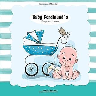 Baby Ferdinand's Keepsake Journal: Baby Ferdinand's Keepsake Journal | Personalized Baby Journal | The Story Your Baby's F...