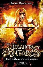 Les chevaliers d'Antarès - Tome 1 Descente aux enfers (1) d'Anne Robillard