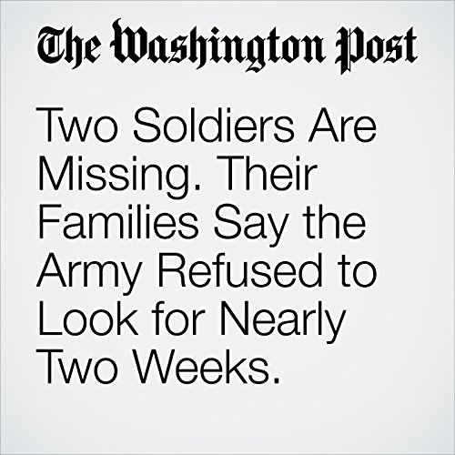 Two Soldiers Are Missing. Their Families Say the Army Refused to Look for Nearly Two Weeks. copertina
