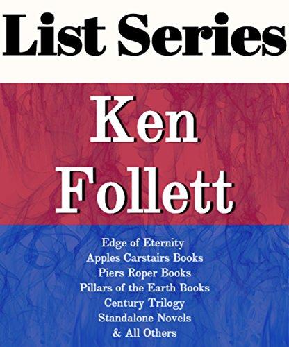 KEN FOLLETT: SERIES READING ORDER: EDGE OF ETERNITY, PILLARS OF THE EARTH BOOKS, APPLES CARSTAIRS BOOKS, PIERS ROPER BOOKS, CENTURY TRILOGY BOOKS, STANDALONE NOVELS BY KEN FOLLETT (English Edition)