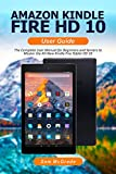 AMAZON KINDLE FIRE HD 10 USER GUIDE: The Complete User Manual for Beginners and Seniors to Master the All-New Kindle Fire Tablet HD 10