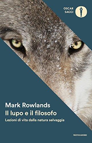 Il lupo e il filosofo. Lezioni di vita dalla natura selvaggia