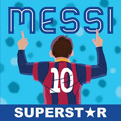 Messi: Superstar: His Records, His Life, His Epic Awesomeness
