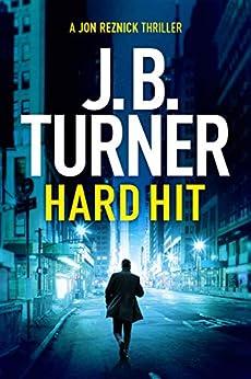 Hard Hit (A Jon Reznick Thriller Book 6) by [J. B. Turner]