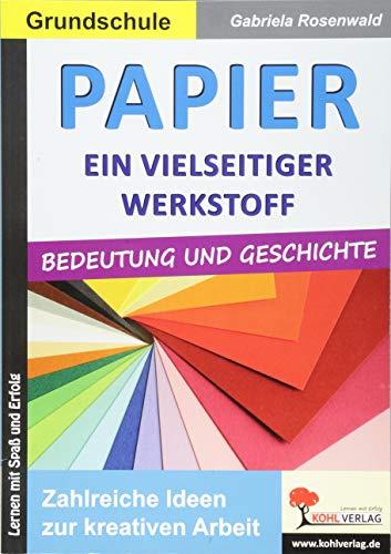Papier - ein vielseitiger Werkstoff: Zahlreiche Ideen zur kreativen ARbeit: Zahlreiche Ideen zur kreativen Arbeit - Grundschule