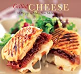 Grilled Cheese: 50 Recipes to Make You Melt (English Edition)